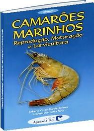 2001 – Camarões Marinhos. Vol. I – Reprodução, Maturação e Larvicultura.